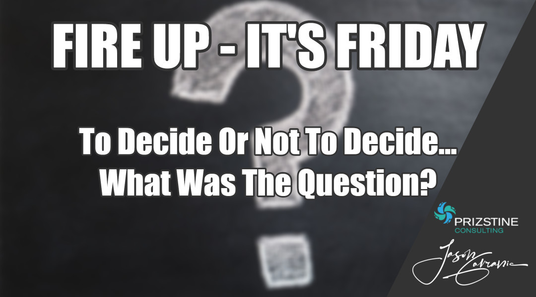 To Decide Or Not To Decide…What Was The Question?