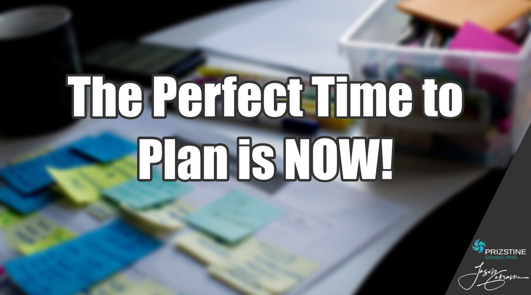 The Perfect Time To Plan Is Now