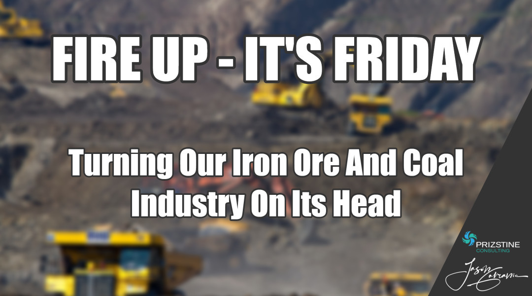 Turning Our Iron Ore and Coal Industry On Its Head