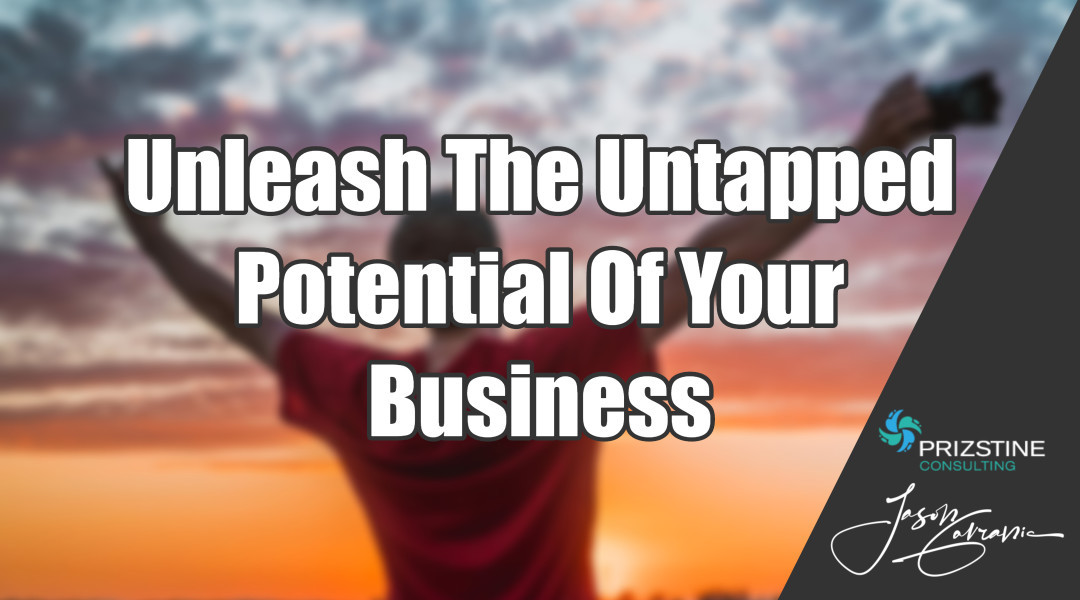 Unleash The Untapped Potential Of Your Business