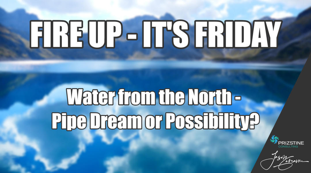 Water from the North – Pipe Dream or Possibility?