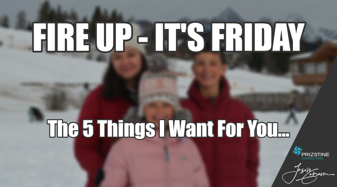 The 5 Things I Want For You…