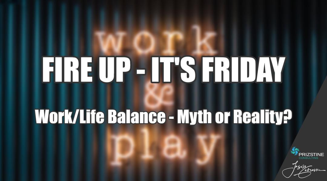 Work/Life Balance – Myth or Reality?