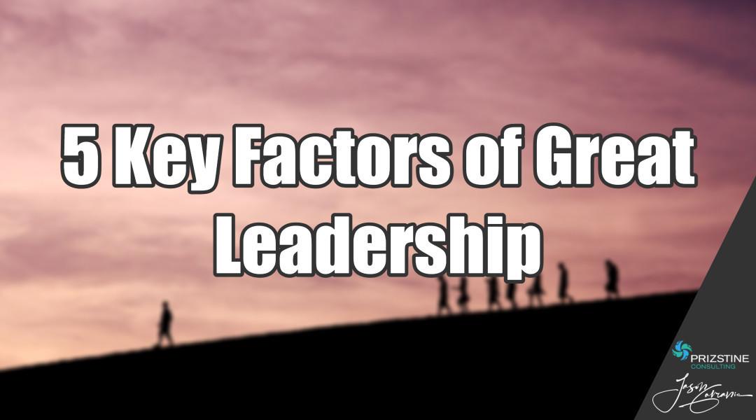 5 Key Factors of Great Leadership