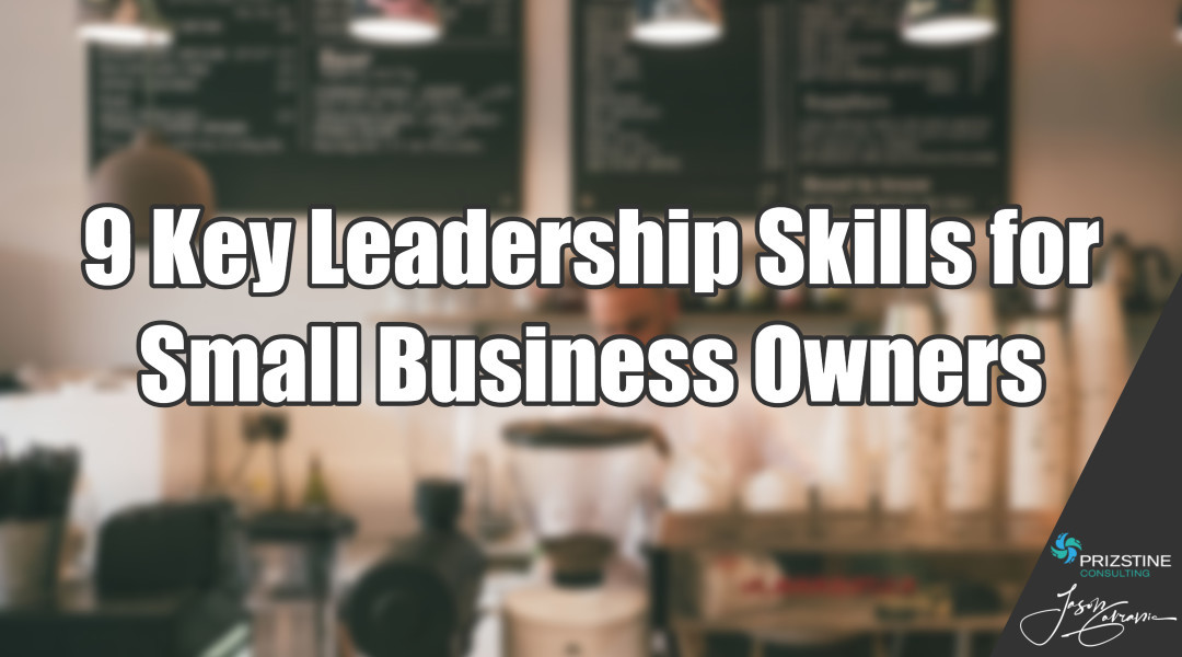 9 Key Leadership Skills for Small Business Owners