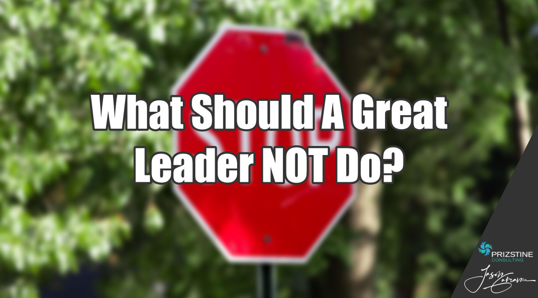 What Should A Great Leader Not Do